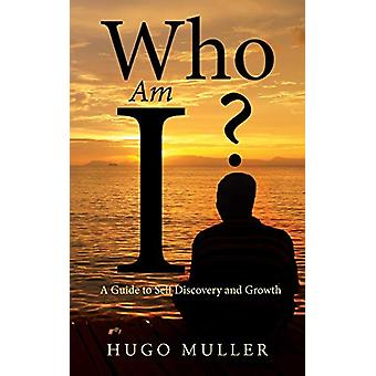 Who Am I? - A Guide to Self Discovery and Growth by Hugo Muller - 9781