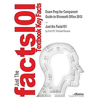 Exam Prep for Component Guide to Microsoft Office 2013 ... by Just th