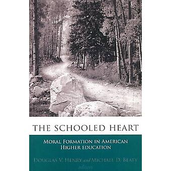 The Schooled Heart by Edited by Douglas V Henry & Edited by Michael D Beaty