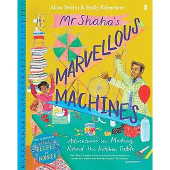 Mr Shahas Marvellous Machines adventures in making round the kitchen table