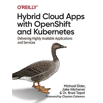 Hybrid Cloud Apps with OpenShift and Kubernetes by Michael ElderJake KitchenerDr. Brad Topol