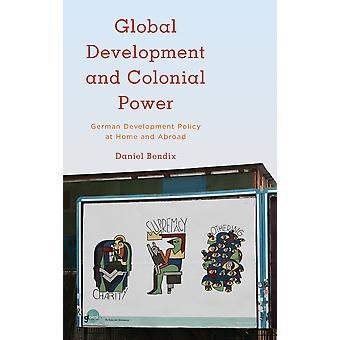 Global Development and Colonial Power German Development Policy at Home and Abroad Kilombo International Relations and Colonial Questions