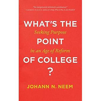 What`s the Point of College? - Seeking Purpose in an Age of Reform