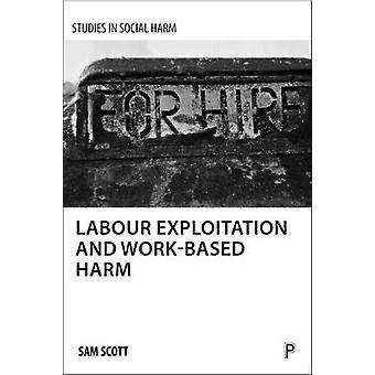 Arbeidskraft utnyttelse og arbeidsbasert skade av Sam Scott - 9781447322047