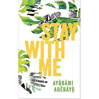 Stay with Me by Ayobami Adebayo - 9781782119463 Book