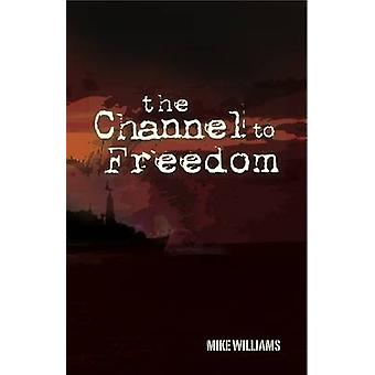 The Channel to Freedom by Mike Williams - 9781854186898 Book