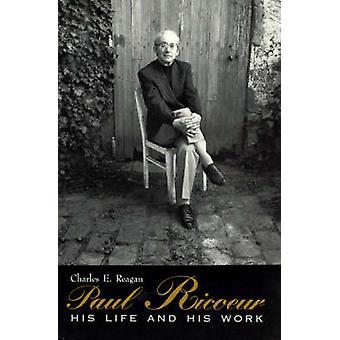 Paul Ricoeur - sein Leben und Werk von Charles Reagan - 9780226706030