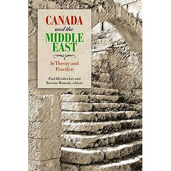 Canada and the Middle East - In Theory and Practice by Paul Heinbecker
