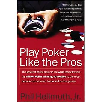 Play Poker Like the Pros - The Greatest Poker Player in the World Toda