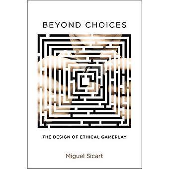 Utöver val - utformningen av etiska Gameplay av Miguel Sicart - 978