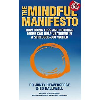 The Mindful Manifesto - How Doing Less and Noticing More Can Help Us T