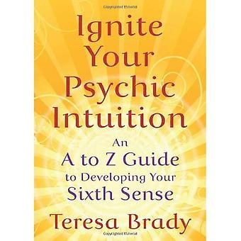 Ignite uw psychische intuïtie: Een een tot Z-gids voor de ontwikkeling van uw zesde zintuig