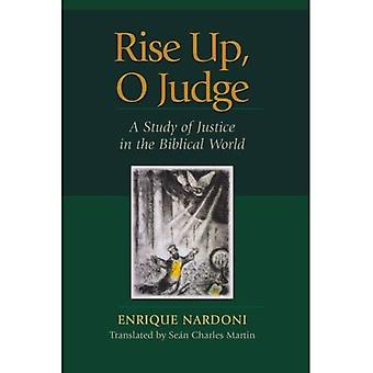 Rise Up, O Judge: A Study of Justice in the Biblical World