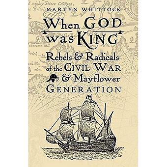 When God was King: Rebels & Radicals of the Civil War & Mayflower Generation