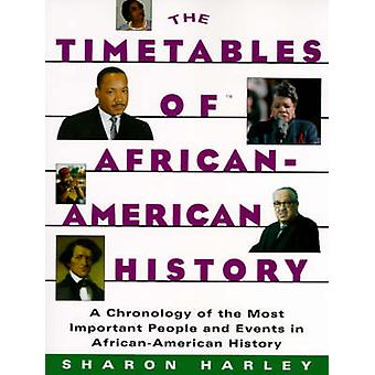 The Timetables of AfricanAmerican History A Chronology of the Most Important People and Events in AfricanAmerican History by Harley & Sharon