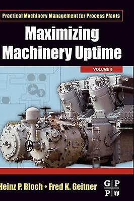 Maximizing Machinery Uptime by Geitner & Fred K.
