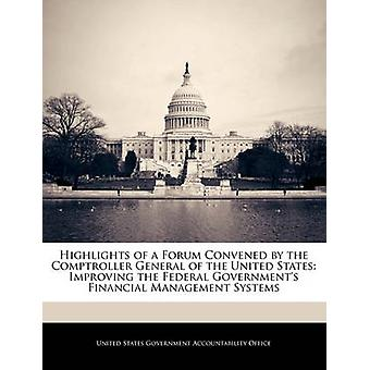 Highlights of a Forum Convened by the Comptroller General of the United States Improving the Federal Governments Financial Management Systems by United States Government Accountability