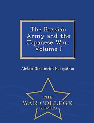 The Russian Army and the Japanese War Volume I  War College Series by Kuropatkin & Alekse Nikolaevich
