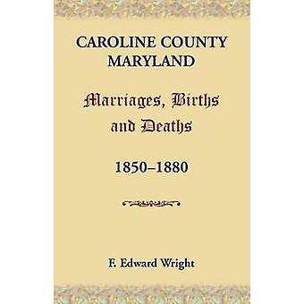 Caroline County Maryland ægteskaber fødsler og dødsfald 18501880 af Wright & F. Edward
