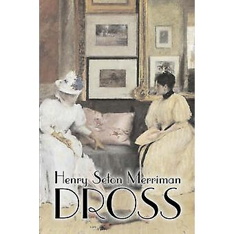 Dross by Henry Seton Merriman Fiction Literary Mystery  Detective Action  Adventure by Merriman & Henry Seton