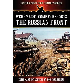 Wehrmacht Combat Reports  The Russian Front by Carruthers & Bob