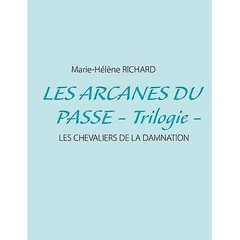 Les arcanes du passe  Trilogie by Richard & MarieHlne