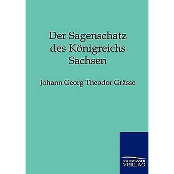 Der Sagenschatz des Knigreichs Sachsen di Grsse & Johann Georg Theodor