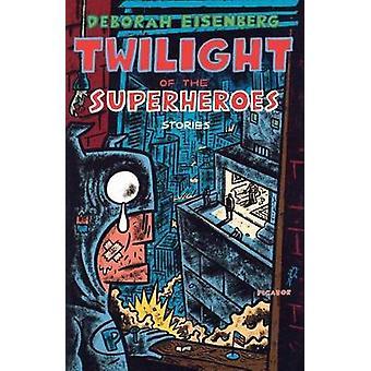Twilight of the Superheroes - Stories by Deborah Eisenberg - 978031242