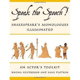 Speak the Speech! - Shakespeare's Monologues Illuminated (annotated ed