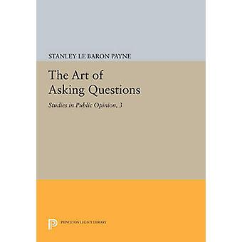 The Art of Asking Questions - Studies in Public Opinion by Stanley Le