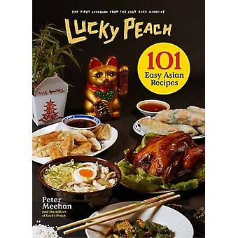 Lucky Peach Presents 101 Easy Asian Recipes by Peter Meehan - Editors
