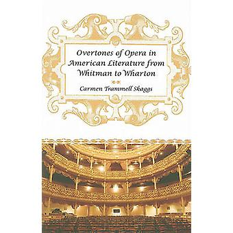 Overtones of Opera in American Literature from Whitman to Wharton by