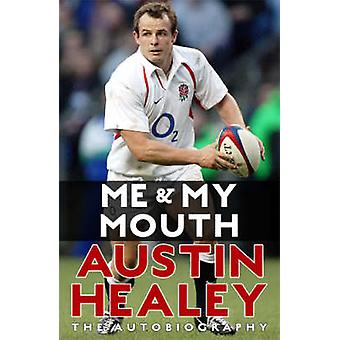 Me and My Mouth - The Austin Healey Story by Austin Healey - 978095528