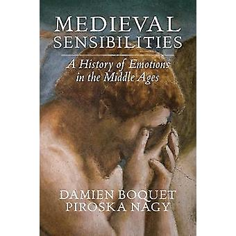 Medieval Sensibilities - A History of Emotions in the Middle Ages by M