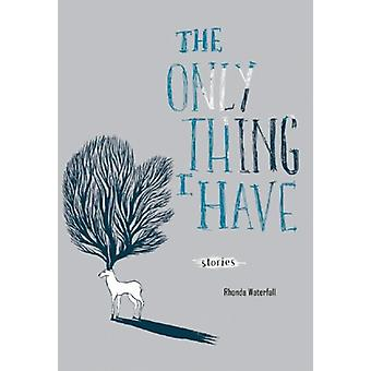 Only Thing I Have by Rhonda Waterfall - 9781551522937 Book
