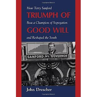 Triumph of Good Will - How Terry Sanford Beat a Champion of Segregatio