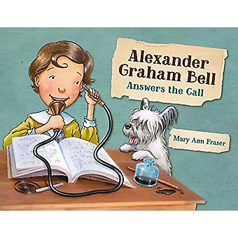Alexander Graham Bell Answers the Call by Mary Ann Fraser - 978158089