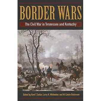 Border Wars - The Civil War in Tennessee and Kentucky by Kent T. Dolla