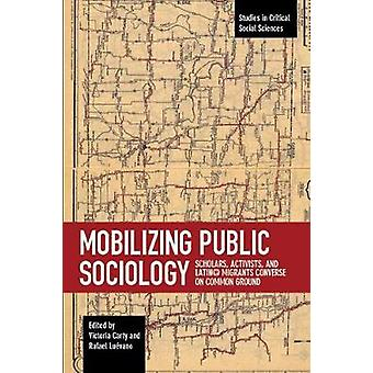 Mobilizing Public Sociology - Scholars - Activists and Latin Migrants