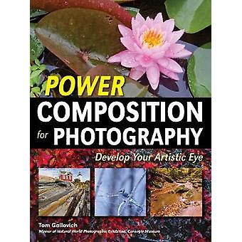 Power Composition for Photography - Develop Your Artistic Eye by Tom G