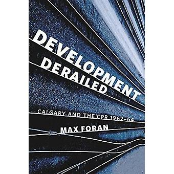 Development Derailed - Calgary and the CPR - 1962-64 by Max Foran - 97