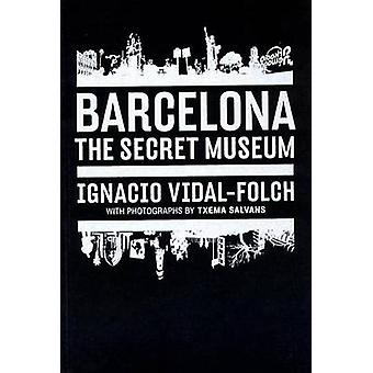 Barcelona - Secret Museum by Ignacio Vidal-Folch - Xema Salvans - 9788