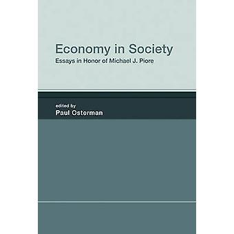 Economy in Society - Essays in Honor of Michael J. Piore by Paul Oster