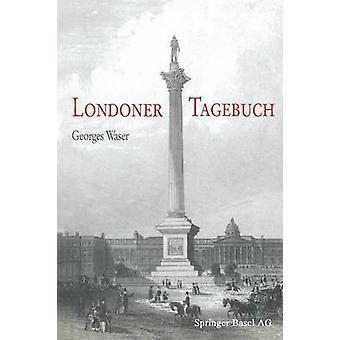 Londoner Tagebuch by Waser