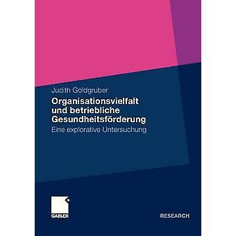 Organisationsvielfalt Und Betriebliche Gesundheitsforderung Eine Explorative Untersuchung by Goldgruber & Judith
