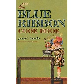 The Blue Ribbon Cook Book by Benedict & Jennie C.