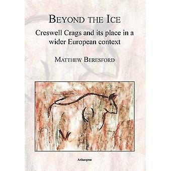 Beyond the Ice - Creswell Crags and its Place in a Wider European Cont