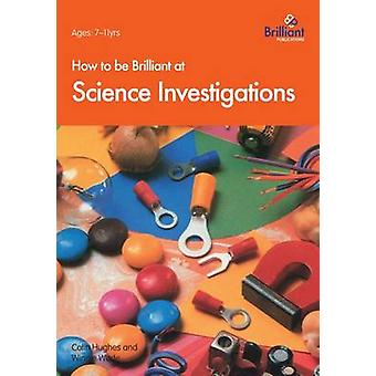 How to Be Brilliant at Science Investigations by Hughes & C.
