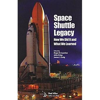 Space Shuttle Legacy - How We Did it and What We Learned by Robert E.