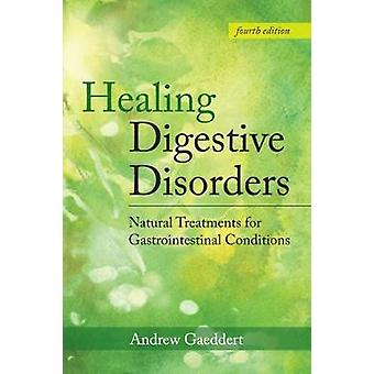 Healing Digestive Disorders - Natural Treatments for Gastrointestinal